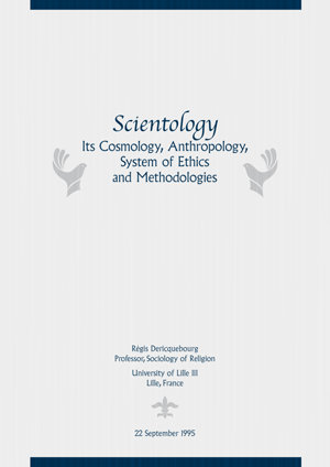 Scientology: Its Cosmology, Anthropology, System of Ethics and Methodologies - By Régis Dericquebourg, Professor of Sociology of Religion, University of Lille III, France