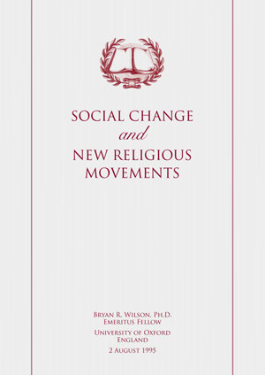 Social Change and New Religious Movements - By Bryan Ronald Wilson, Reader Emeritus in Sociology, University of Oxford