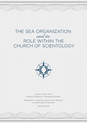 The Sea Organization and Its Role within the Church of Scientology - By Frank K. Flinn, Ph.D., Adjunct Professor in Religious Studies
